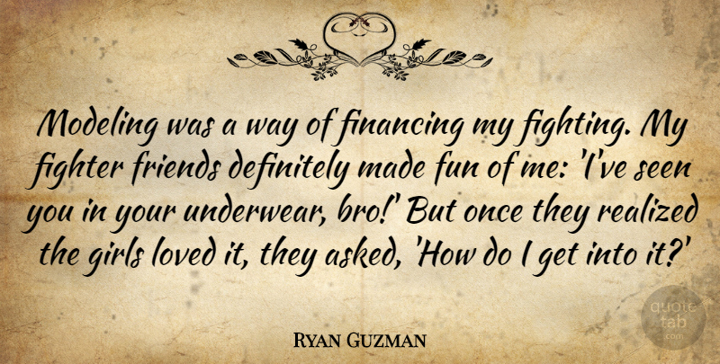 Ryan Guzman Quote About Definitely, Fighter, Financing, Fun, Girls: Modeling Was A Way Of...