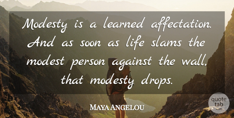 Maya Angelou Quote About Wall, Modesty, Slam: Modesty Is A Learned Affectation...