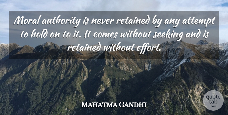 Mahatma Gandhi Quote About Struggle, Moral Growth, Effort: Moral Authority Is Never Retained...