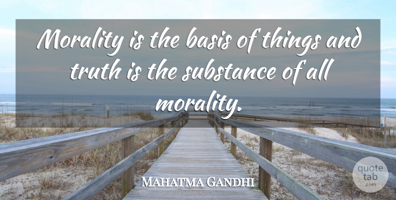 Mahatma Gandhi Quote About Truth, Motherhood, Substance: Morality Is The Basis Of...