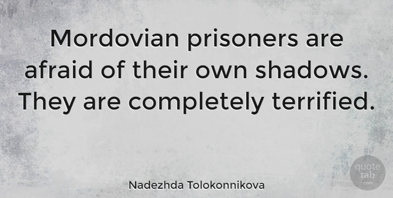 Nadezhda Tolokonnikova Quote About Shadow, Prisoner, Terrified: Mordovian Prisoners Are Afraid Of...