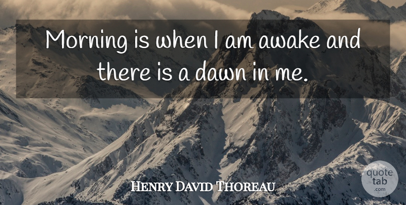Henry David Thoreau Quote About Morning, Nature, Dawn: Morning Is When I Am...