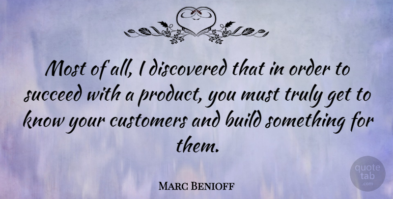 Marc Benioff Quote About Order, Succeed, Products: Most Of All I Discovered...