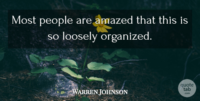 Warren Johnson Quote About Amazed, People: Most People Are Amazed That...