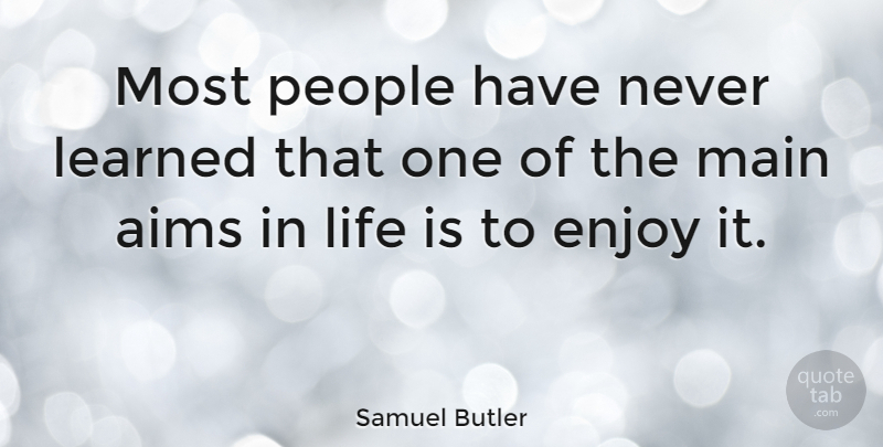 Samuel Butler Quote About Life, Crazy, Bad Ass: Most People Have Never Learned...
