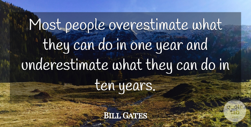 Bill Gates Quote About Life, Years, People: Most People Overestimate What They...