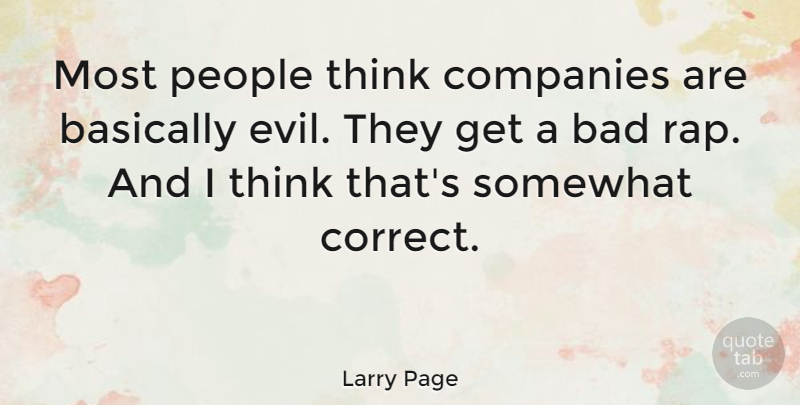 Larry Page Quote About Bad, Basically, Companies, People, Somewhat: Most People Think Companies Are...