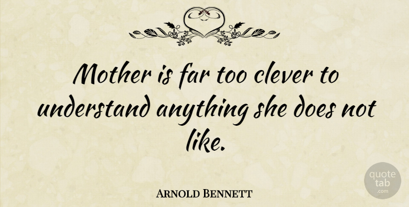 Arnold Bennett Quote About Mom, Mother, Clever: Mother Is Far Too Clever...