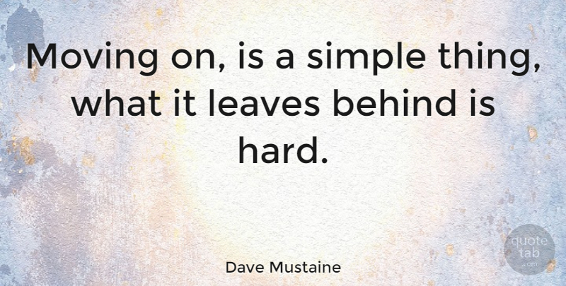 Dave Mustaine Quote About Moving On, Letting Go, Moving Forward: Moving On Is A Simple...