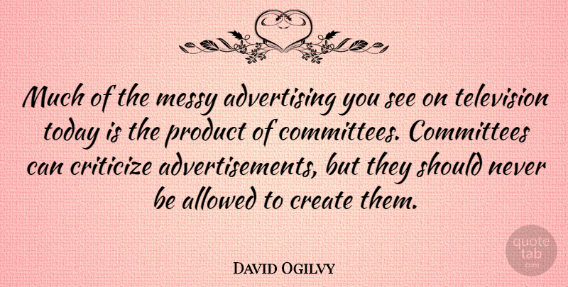 David Ogilvy Quote About Business, Design, Television: Much Of The Messy Advertising...