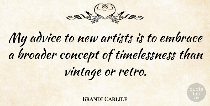 Brandi Carlile Quote About Artist, Vintage, Advice: My Advice To New Artists...