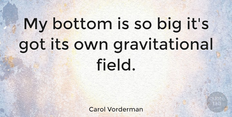 Carol Vorderman Quote About Fitness, Fields, Bigs: My Bottom Is So Big...