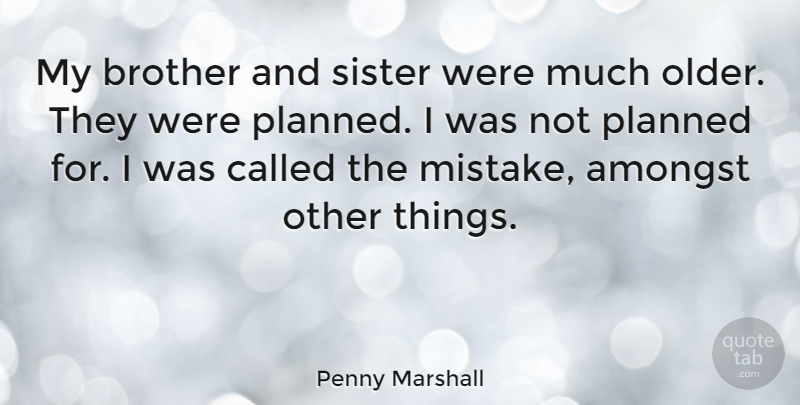 Penny Marshall Quote About Amongst, Planned: My Brother And Sister Were...