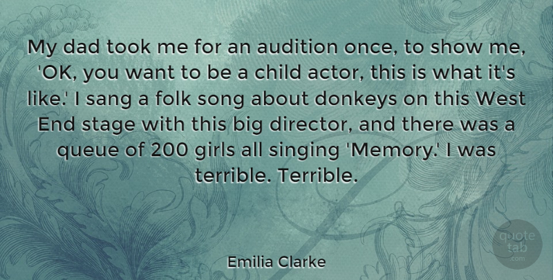 Emilia Clarke Quote About Audition, Child, Dad, Donkeys, Folk: My Dad Took Me For...