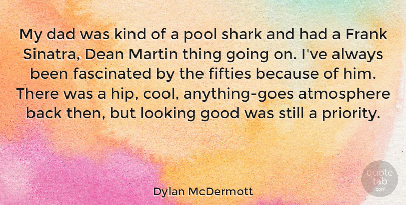 Dylan McDermott Quote About Dad, Sharks, Priorities: My Dad Was Kind Of...