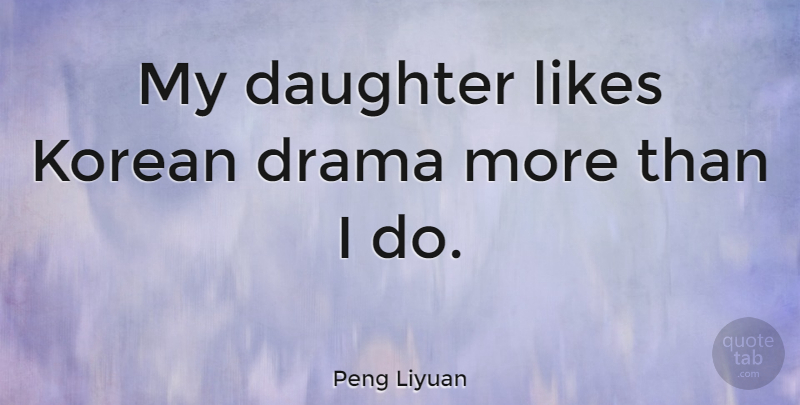 Peng Liyuan Quote About Likes: My Daughter Likes Korean Drama...