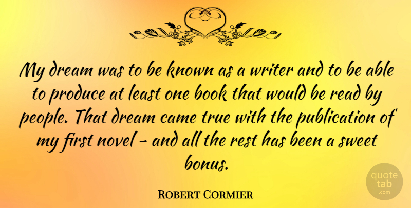 Robert Cormier Quote About Dream, Sweet, Book: My Dream Was To Be...