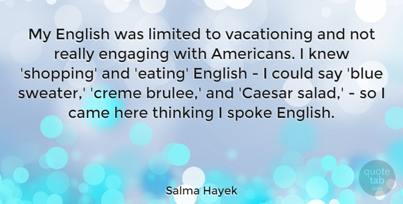 Salma Hayek Quote About Thinking, Shopping, Sweaters: My English Was Limited To...