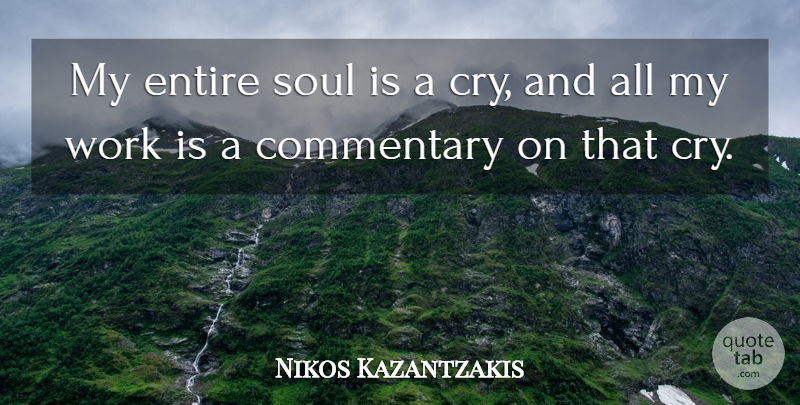 Nikos Kazantzakis Quote About Soul, Cry, Commentary: My Entire Soul Is A...