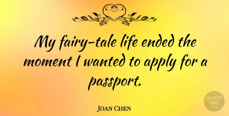 Joan Chen Quote About Fairy Tale, Moments, Tales: My Fairy Tale Life Ended...