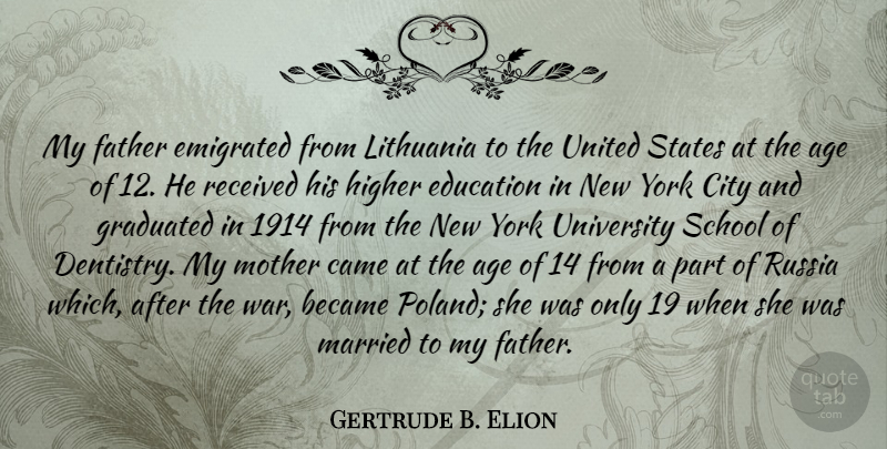Gertrude B. Elion Quote About Age, Became, Came, City, Education: My Father Emigrated From Lithuania...