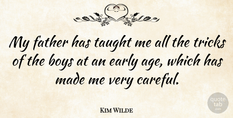 Kim Wilde Quote About Father, Boys, Age: My Father Has Taught Me...