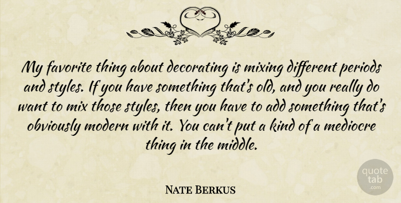 Nate Berkus Quote About Style, Add, Want: My Favorite Thing About Decorating...