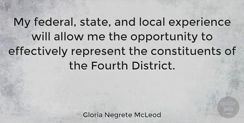 Gloria Negrete McLeod Quote About Allow, Experience, Fourth, Local, Opportunity: My Federal State And Local...