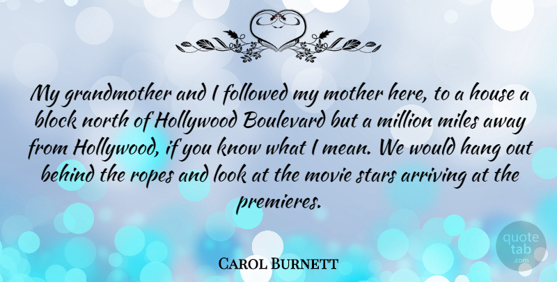 Carol Burnett Quote About Mother, Stars, Block: My Grandmother And I Followed...