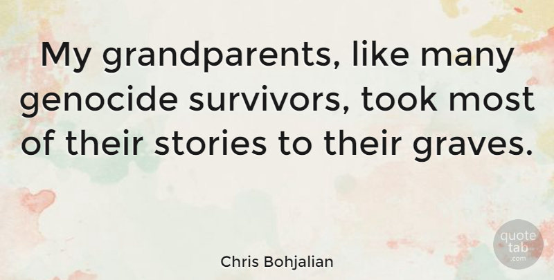 Chris Bohjalian Quote About Grandparent, Stories, Survivor: My Grandparents Like Many Genocide...