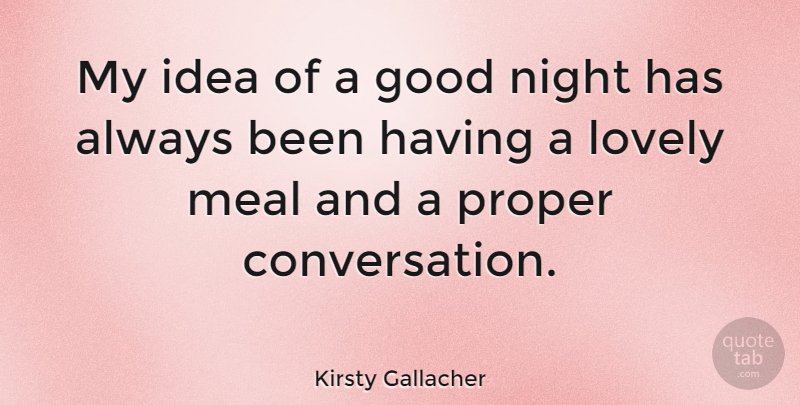 Kirsty Gallacher Quote About Good Night, Goodnight, Ideas: My Idea Of A Good...