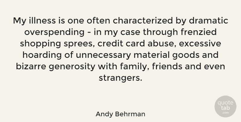 Andy Behrman Quote About Bizarre, Card, Case, Dramatic, Excessive: My Illness Is One Often...