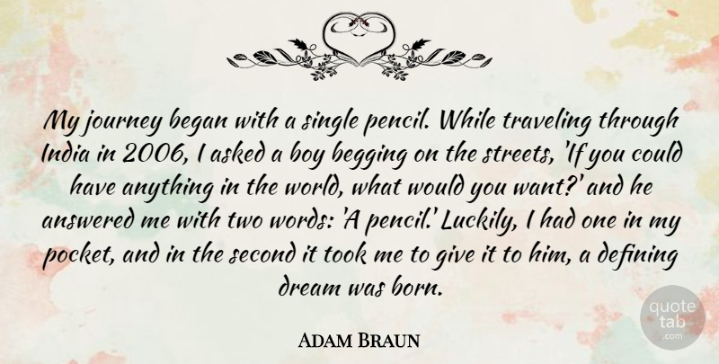 Adam Braun Quote About Dream, Boys, Journey: My Journey Began With A...