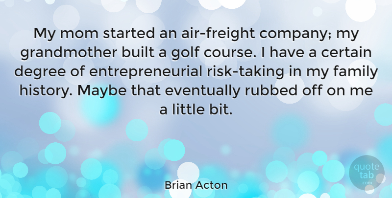 Brian Acton Quote About Built, Certain, Degree, Eventually, Family: My Mom Started An Air...