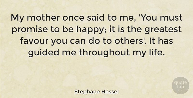 Stephane Hessel Quote About Mother, Promise, Favour: My Mother Once Said To...