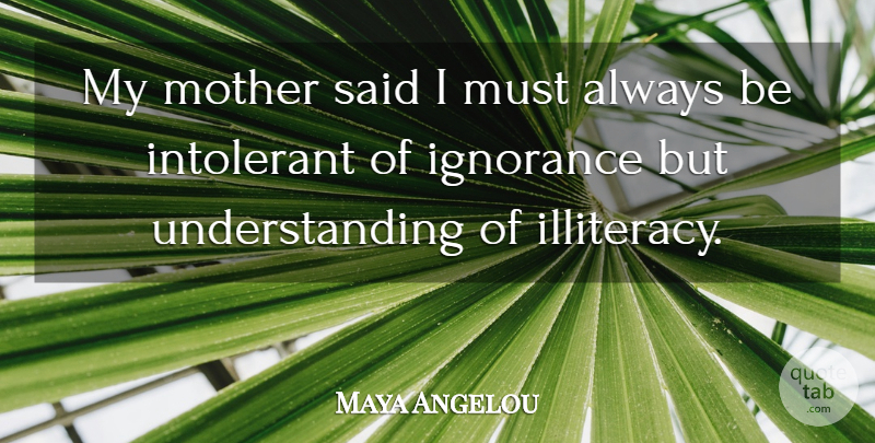Maya Angelou Quote About Mother, Teacher, Educational: My Mother Said I Must...