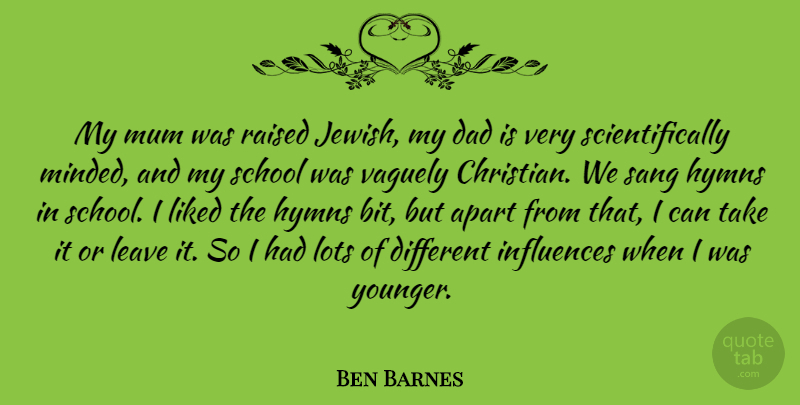 Ben Barnes Quote About Apart, Dad, Hymns, Influences, Liked: My Mum Was Raised Jewish...
