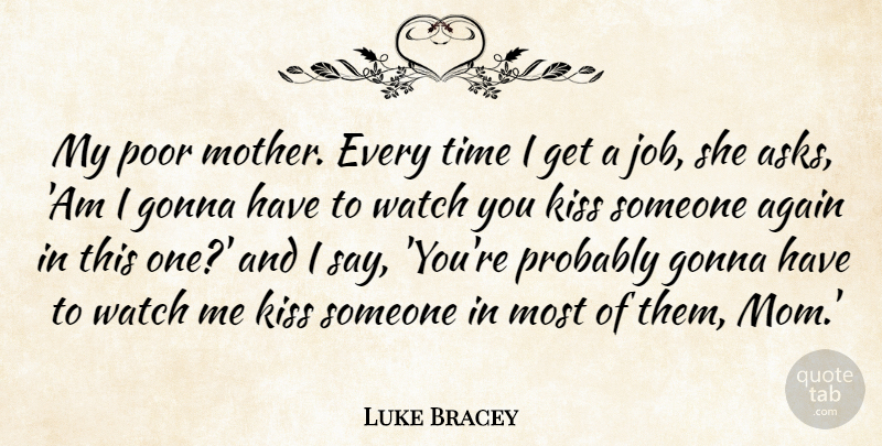 Luke Bracey Quote About Again, Gonna, Kiss, Mom, Poor: My Poor Mother Every Time...