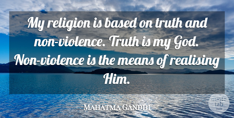 Mahatma Gandhi Quote About God, Truth, Mean: My Religion Is Based On...