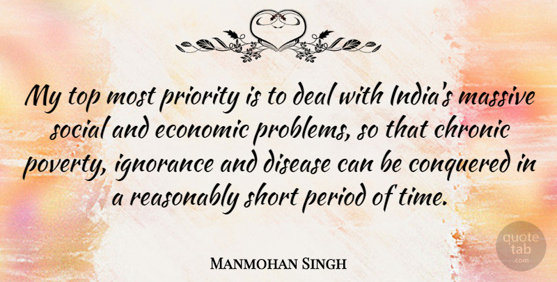 Manmohan Singh Quote About Ignorance, Priorities, Disease: My Top Most Priority Is...