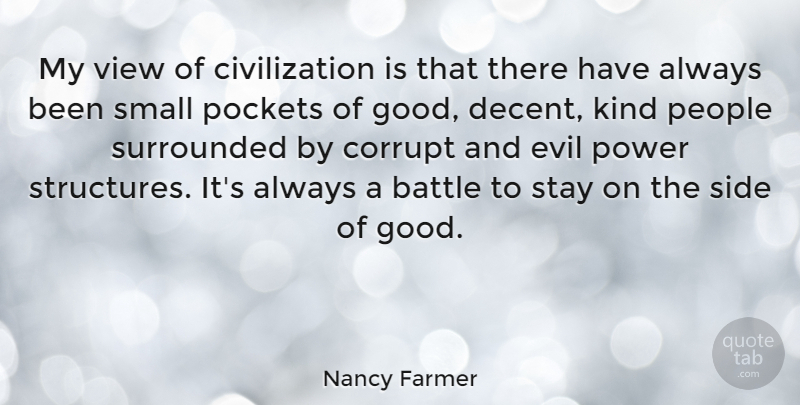 Nancy Farmer Quote About Battle, Civilization, Corrupt, Evil, Good: My View Of Civilization Is...