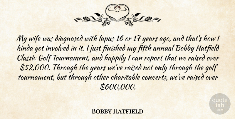 Bobby Hatfield Quote About Annual, Bobby, Charitable, Classic, Diagnosed: My Wife Was Diagnosed With...