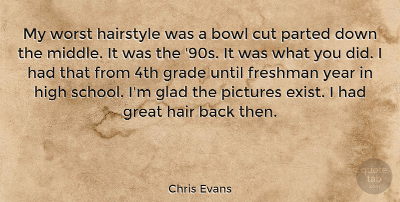 Chris Evans Quote About Bowl, Cut, Freshman, Glad, Grade: My Worst Hairstyle Was A...
