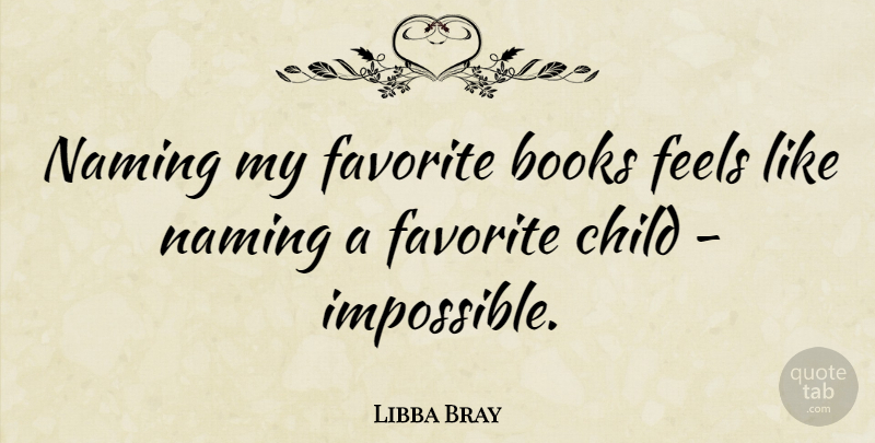 Libba Bray Quote About Favorite, Feels: Naming My Favorite Books Feels...