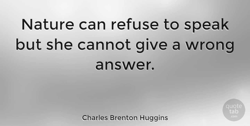 Charles Brenton Huggins Quote About Cannot, Nature, Refuse: Nature Can Refuse To Speak...
