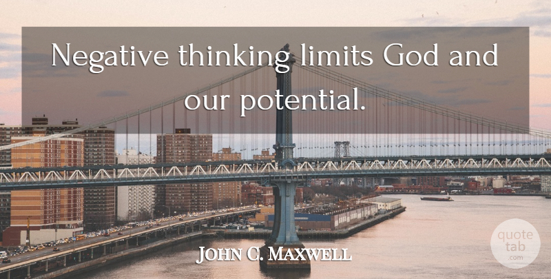 John C. Maxwell Quote About Thinking, Stay Positive, Limits: Negative Thinking Limits God And...