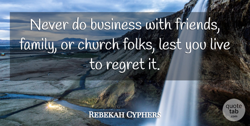 Rebekah Cyphers: Never do business with friends, family, or ...