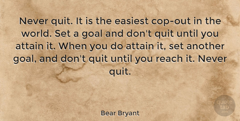 Bear Bryant Quote About Inspirational, Motivational, Teamwork: Never Quit It Is The...