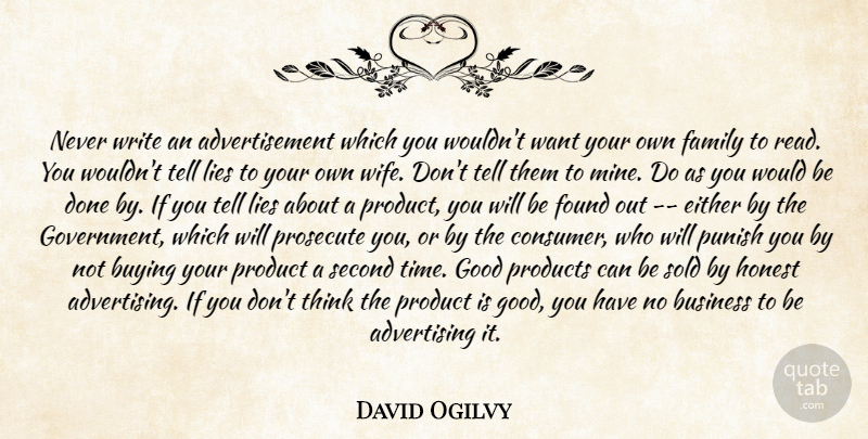 David Ogilvy Quote About Business, Lying, Writing: Never Write An Advertisement Which...