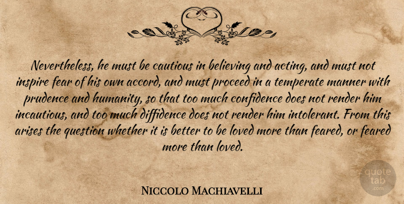 Niccolo Machiavelli Quote About Art, War, Believe: Nevertheless He Must Be Cautious...